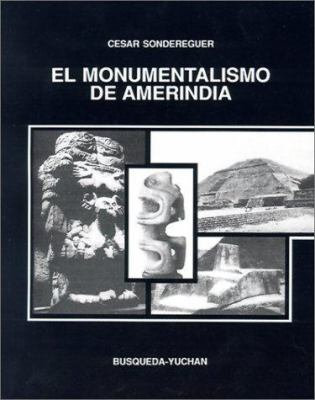 El Monumentalismo de Amerindia: Notas Para una Estetica y su Fundamento Metafisico 9789505600595