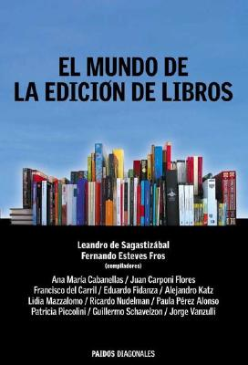 El  Mundo de La Edicion de Libros: Un Libro de Divulgacion Sobre La Actividad Editorial Para Autores, Profesionales del Sector y Lectores En General = 9789501205015