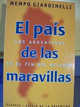 El Pais de Las Maravillas: Los Argentinos En El Fin del Milenio (Espejo de La Argentina) (Spanish Edition)