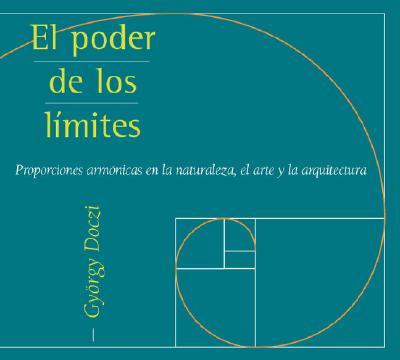 El Poder de los Limites: Proporciones Armonicas en la Naturaleza, el Arte y la Arquitectura 9789501603514