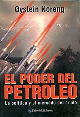 El Poder del Petroleo: La Politica y El Mercado del Crudo 9789500274388