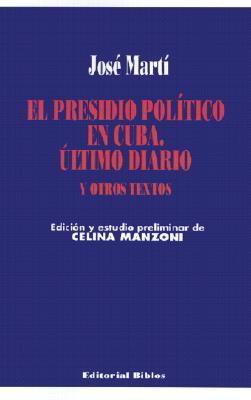 El Presidio Politico en Cuba, Ultimo Diario y Otros Textos