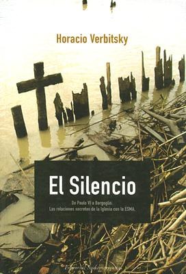 El Silencio: de Paulo VI A Bergoglio las Relaciones Secretas de la Iglesia Con la ESMA 9789500720359