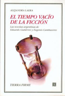 El Tiempo Vacio de La Ficcion: Las Novelas Argentinas de Eduardo Gutierrez y Eugenio Cambaceres 9789505576166
