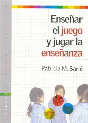 Ensenar El Juego y Jugar La Ensenanza 9789501261509