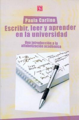 Escribir, Leer y Escribir en la Universidad: Una Introduccion a la Alfabetizacion Academica 9789505576531