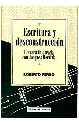 Escritura y Desconstruccion: Lectura (H)Errada Con Jacques Derrida 9789507860171