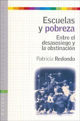 Escuelas y Pobreza: Entre El Desasosiego y La Obstinacion 9789501261455