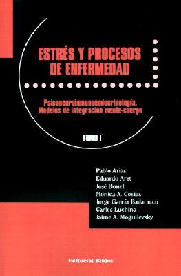 Estres y Procesos de Enfermedad: Psiconeuroinmunoendocrinologia. Modelos de Integracion Mente-Cuerpo Tomo I 9789507861789