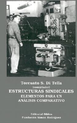 Estructuras Sindicales: Elementos Para Un Analisis Comparativo 9789507860478