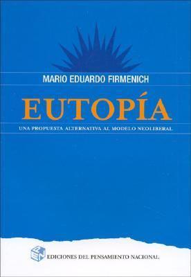 Eutopia: Una Propuesta Alternativa Al Modelo Neoliberal 9789505819485