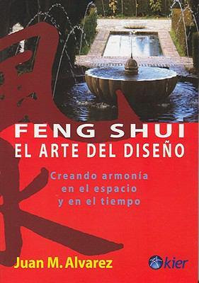 Feng Shui: El Arte del Diseno: Creando Armonia en el Espacio y en el Tiempo 9789501734034