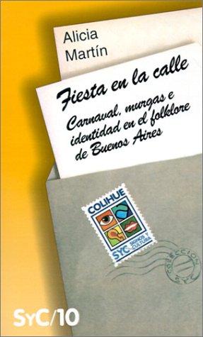 Fiesta En La Calle: Carnaval, Murgas E Identidad En El Folklore de Buenos Aires 9789505812509