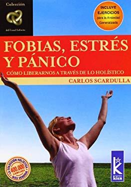Fobias, Estres y Panico: Como Liberarnos A Traves de Lo Holistico 9789501770490