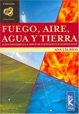 Fuego, Aire, Agua y Tierra: Autoconocimiento a Traves de Los Elementos Astrologicos 9789501770193