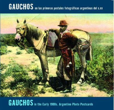 Gauchos en las Primeras Postales Fotograficas Argentinas del s.xx/Gauchos In The Early 1900s. Argentine Photo Postcards 9789508891600