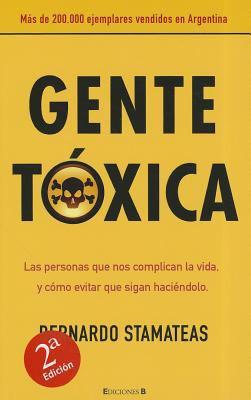 Gente Toxica: Las Personas Que Nos Complican la Vida, y Como Evitar Que Sigan Haciendolo = Toxic People 9789501524765