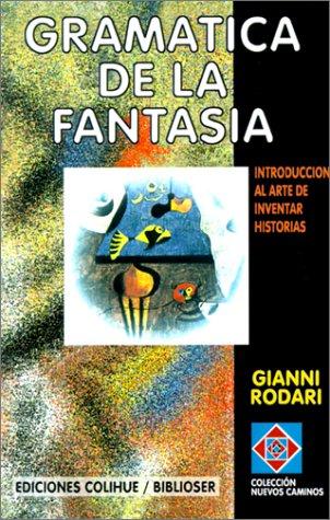 Gramatica de la Fantasia: Introduccion al Arte de Inventar Historias 9789505816439