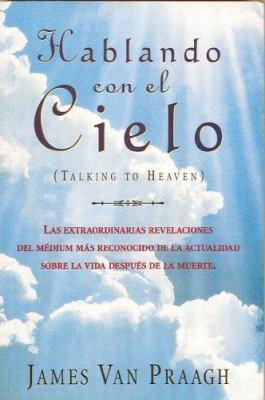 Hablando Con El Cielo: Extraordinarias Revelaciones del Medium Mas Reconocido de La Actualidad 9789500819954