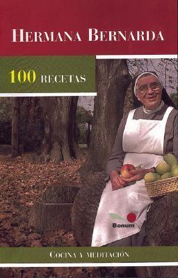 Hermana Bernarda 100 Recetas: Cocina y Meditacion
