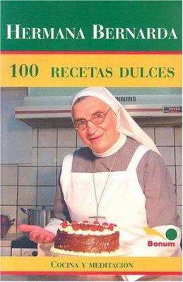 Hermana Bernarda 100 Recetas Dulces: Cocina y Meditacion 9789505076734