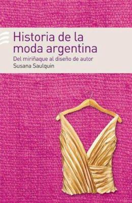 Historia de La Moda Argentina: del Miri~naque Al Dise~no de Autor 9789500427524