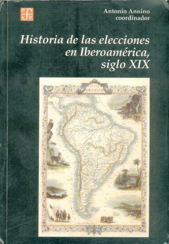 Historia de Las Elecciones En Iberoamerica, Siglo XIX: de La Formacion del Espacio Politico Nacional 9789505572144