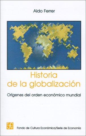 Historia de la Globalizacion: Origenes del Orden Economico Mundial 9789505572199