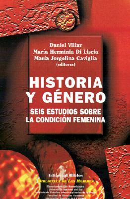 Historia y Genero: Seis Estudios Sobre la Condicion Femenina 9789507862205