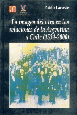 Imagen del Otro En Las Relaciones de La Argentina y Chile 1534-2000 9789505575565