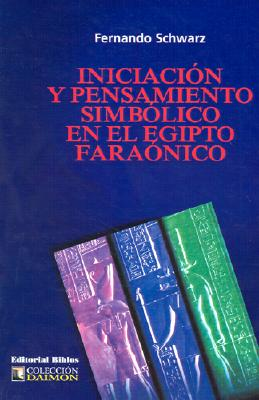 Iniciacion y Pensamiento Simbolico en el Egipto Faraonico 9789507861741