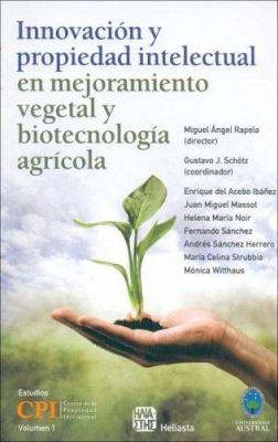 Innovacion y Propiedad Intelectual En Mejoramiento Vegetal y Biotecnologia Agricola 9789508850737