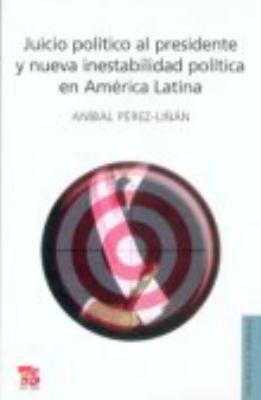 Juicio Politico Al Presidente y Nueva Insetabilidad Politica En America Latina 9789505577903