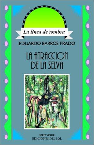 La Atraccion de La Selva: Aventuras En El Pais Donde Nacen Las Orquideas 9789509413603