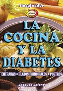 La Cocina y La Diabetes: Entradas, Platos Principales, Postres 9789507683879