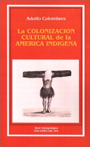 La Colonizacion Cultural de la America Indigena 9789509413320