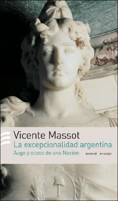 La Excepcionalidad Argentina: Auge y Ocaso de Una Nacion 9789500426350