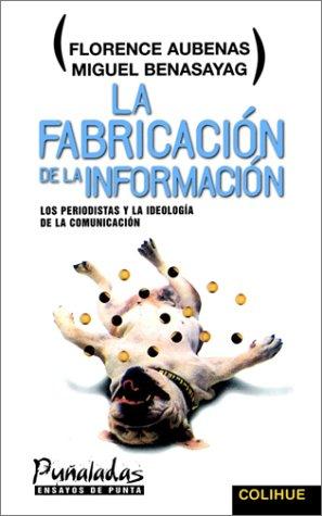 La Fabricacion de la Informacion: Los Periodistas y la Ideologia de la Comunicacion 9789505812318