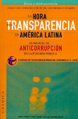 La Hora de la Transparencia en America Latina: El Manual de Anticorrupcion en la Funcion Publica 9789506412517