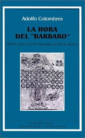 """La Hora del """"Barbaro"""": Bases Para una Antropologia Social de Apoyo"""