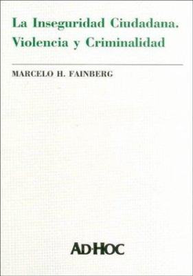 La Inseguridad Ciudadana: Violencia y Criminalidad 9789508944207