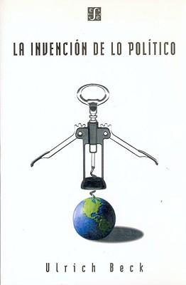 La Invencion de Lo Politico: Para una Teoria de la Modernizacion Reflexiva 9789505572755