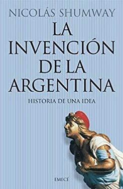 La Invencion de la Argentina: Historia de una Idea 9789500423663
