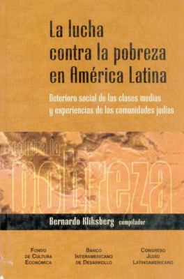 La Lucha Contra La Pobreza En America Latina: Deterioro Social de Las Clases Medias y Experiencias de Las Comunidades Judias 9789505573486