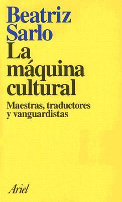 La Maquina Cultural: Maestras, Traductores y Vanguardistas 9789509122550