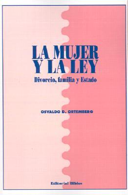 La Mujer y la Ley: Divorcio, Familia y Estado 9789507860881