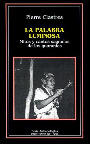 La Palabra Luminosa: Mitos y Cantos Sagrados de los Guaranies 9789509413504