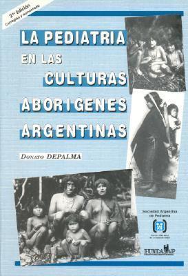 La Pediatria En Las Culturas Aborigenes Argentinas 9789500621786