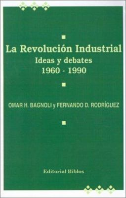 La Revoluciosn Industrial: Ideas y Debates: 1960-1990 9789507860430