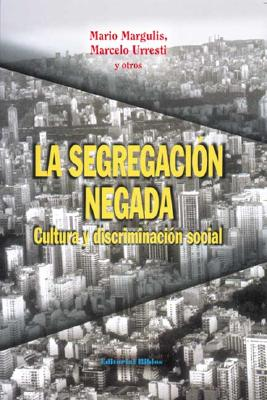 La Segregacion Negada: Cultura y Discriminacion Social 9789507862243